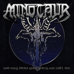 MINOTAUR - God May Show You Mercy, We Will Not - CD