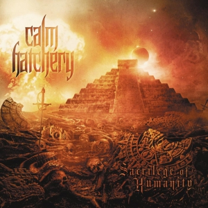 CALM HATCHERY - Sacrilege of Humanity - CD