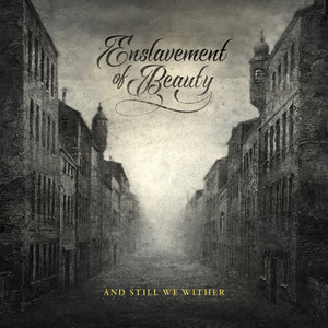 ENSLAVEMENT OF BEAUTY - And Still We Wither - DIGI-CD